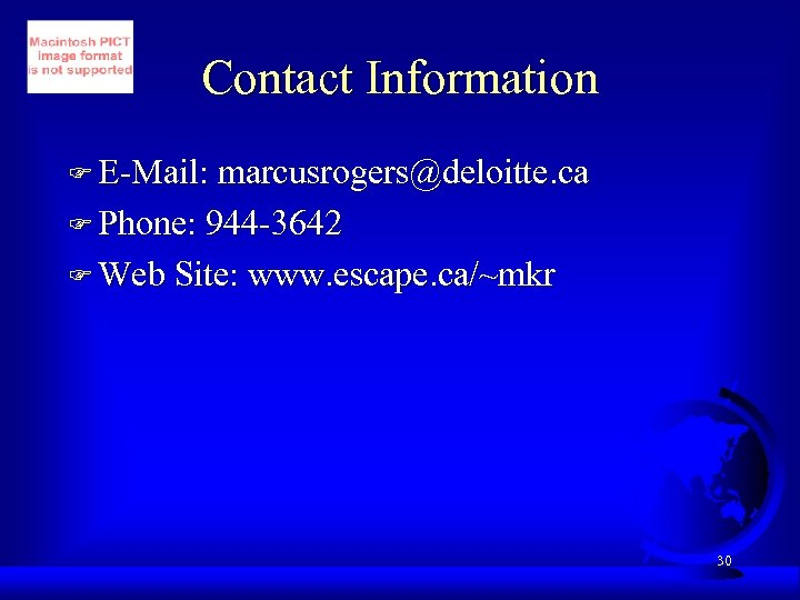 Contact Information F E-Mail: marcusrogers@deloitte. ca F Phone: 944 -3642 F Web Site: www.