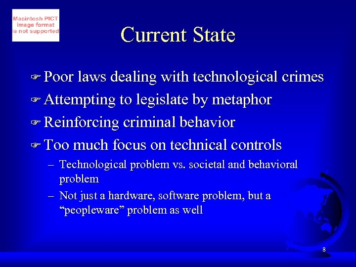 Current State F Poor laws dealing with technological crimes F Attempting to legislate by