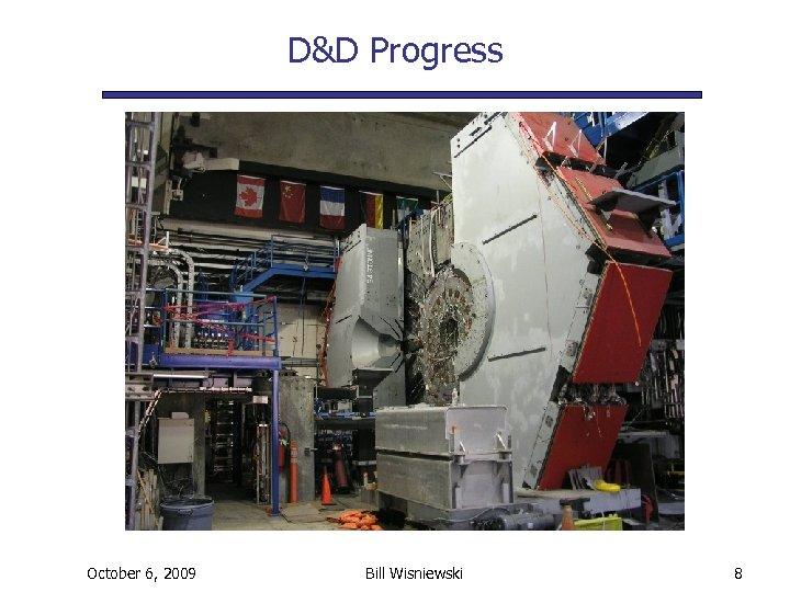 D&D Progress October 6, 2009 Bill Wisniewski 8