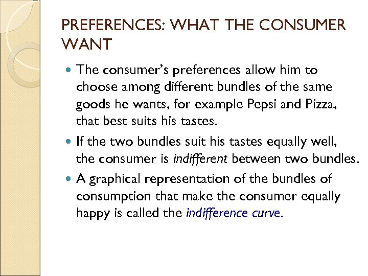 PREFERENCES: WHAT THE CONSUMER WANT The consumer's preferences allow him to choose among different