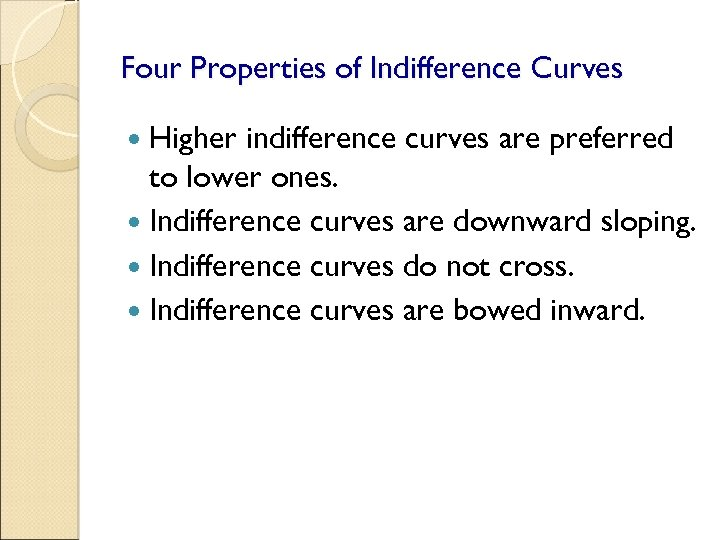 Four Properties of Indifference Curves Higher indifference curves are preferred to lower ones. Indifference