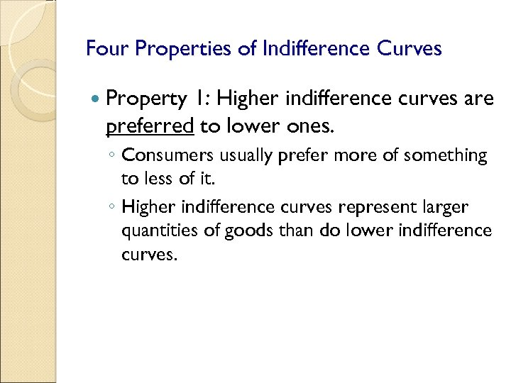 Four Properties of Indifference Curves Property 1: Higher indifference curves are preferred to lower