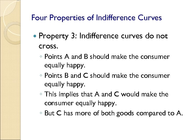 Four Properties of Indifference Curves Property 3: Indifference curves do not cross. ◦ Points