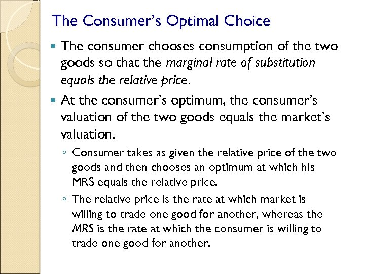 The Consumer's Optimal Choice The consumer chooses consumption of the two goods so that