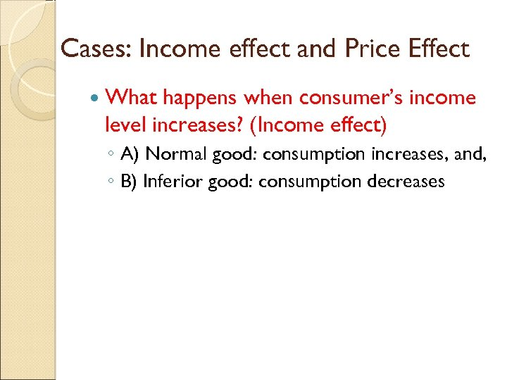 Cases: Income effect and Price Effect What happens when consumer's income level increases? (Income