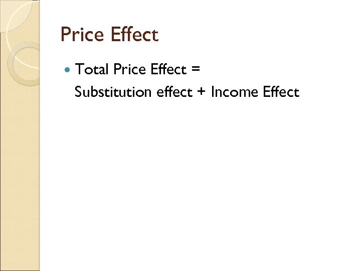 Price Effect Total Price Effect = Substitution effect + Income Effect