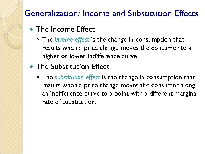 Generalization: Income and Substitution Effects The Income Effect ◦ The income effect is the
