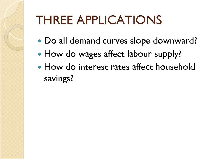 THREE APPLICATIONS Do all demand curves slope downward? How do wages affect labour supply?