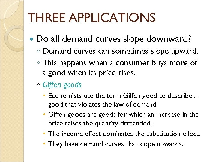 THREE APPLICATIONS Do all demand curves slope downward? ◦ Demand curves can sometimes slope