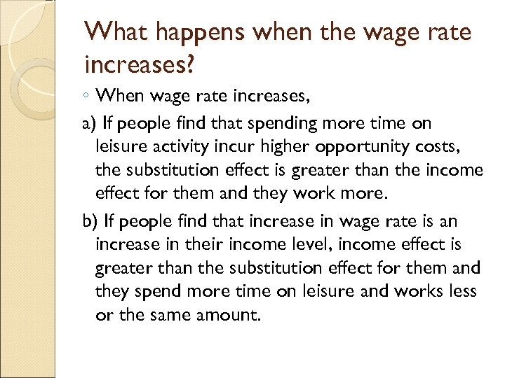 What happens when the wage rate increases? ◦ When wage rate increases, a) If