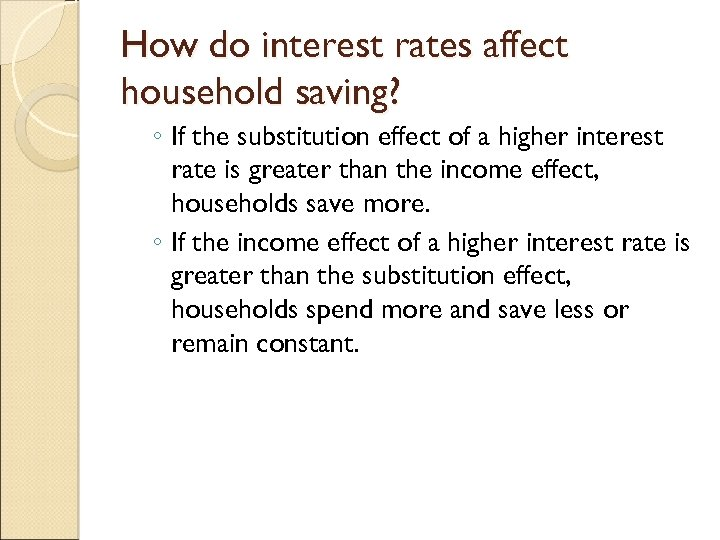How do interest rates affect household saving? ◦ If the substitution effect of a