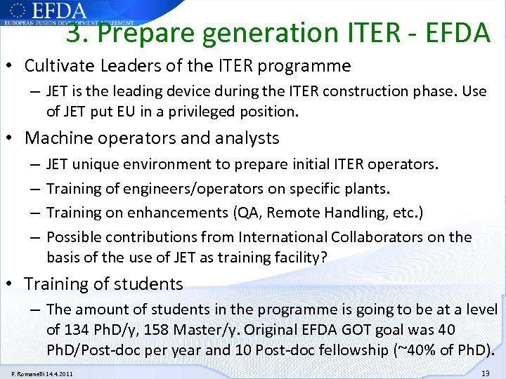 3. Prepare generation ITER - EFDA • Cultivate Leaders of the ITER programme –