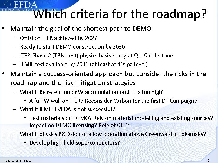 Which criteria for the roadmap? • Maintain the goal of the shortest path to