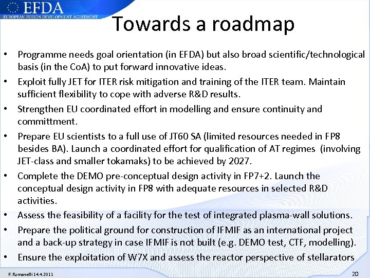 Towards a roadmap • Programme needs goal orientation (in EFDA) but also broad scientific/technological