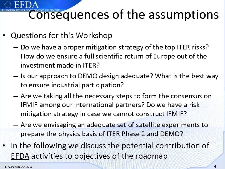 Consequences of the assumptions • Questions for this Workshop – Do we have a