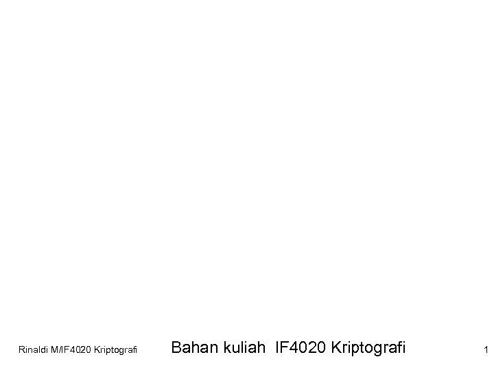 Rinaldi M/IF 4020 Kriptografi Bahan kuliah IF 4020 Kriptografi 1