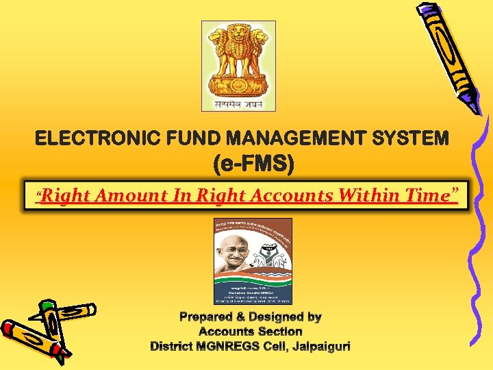 """ELECTRONIC FUND MANAGEMENT SYSTEM (e-FMS) """"Right Amount In Right Accounts Within Time"""" Prepared &"""
