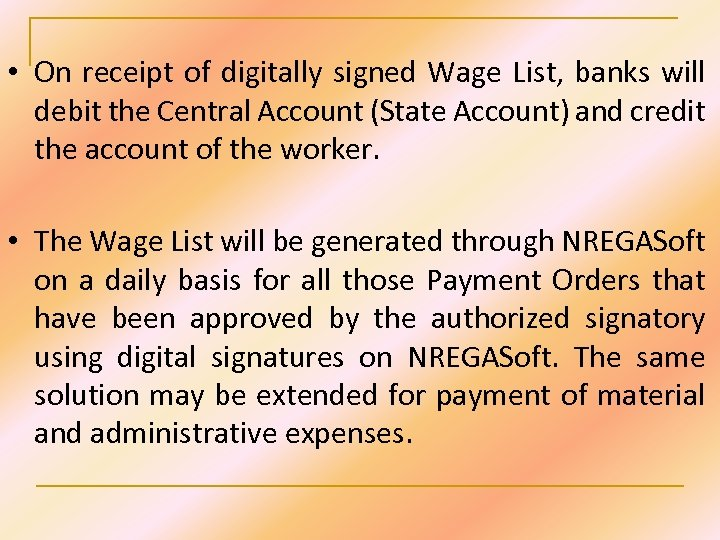 • On receipt of digitally signed Wage List, banks will debit the Central