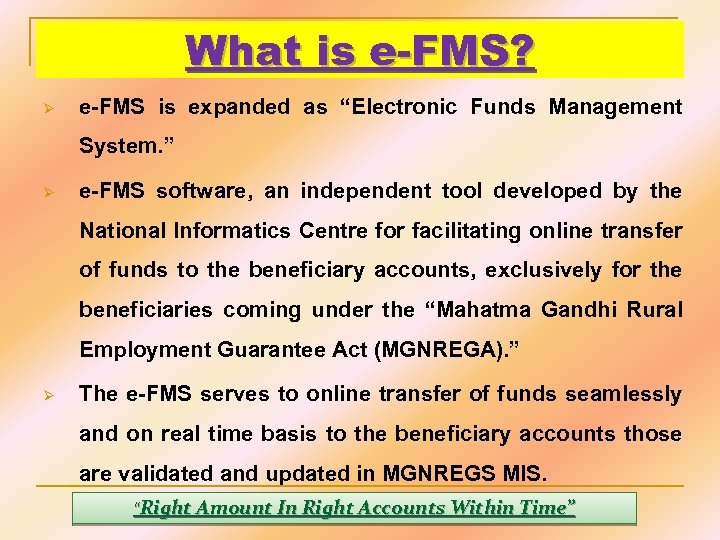 """What is e-FMS? Ø e-FMS is expanded as """"Electronic Funds Management System. """" Ø"""