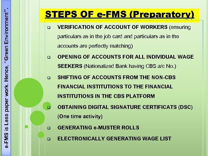"e-FMS is Less paper work. Hence, ""Green Environment"". STEPS OF e-FMS (Preparatory) q VERIFICATION"