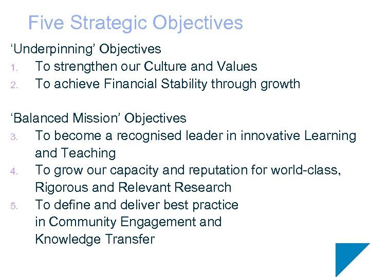 Five Strategic Objectives 'Underpinning' Objectives 1. To strengthen our Culture and Values 2. To