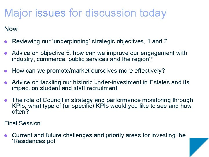 Major issues for discussion today Now l Reviewing our 'underpinning' strategic objectives, 1 and