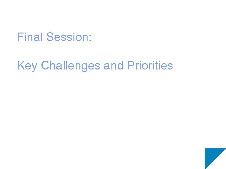 Final Session: Key Challenges and Priorities