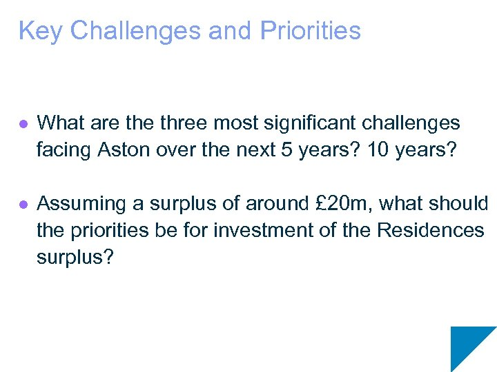 Key Challenges and Priorities l What are three most significant challenges facing Aston over
