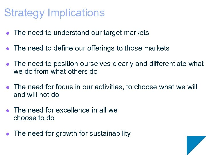 Strategy Implications l The need to understand our target markets l The need to