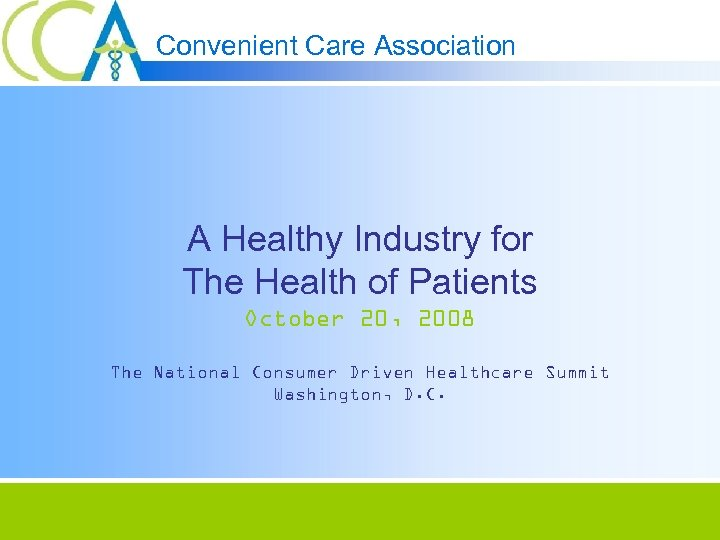 Convenient Care Association A Healthy Industry for The Health of Patients October 20, 2008