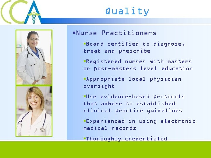 Quality §Nurse Practitioners §Board certified to diagnose, treat and prescribe §Registered nurses with masters