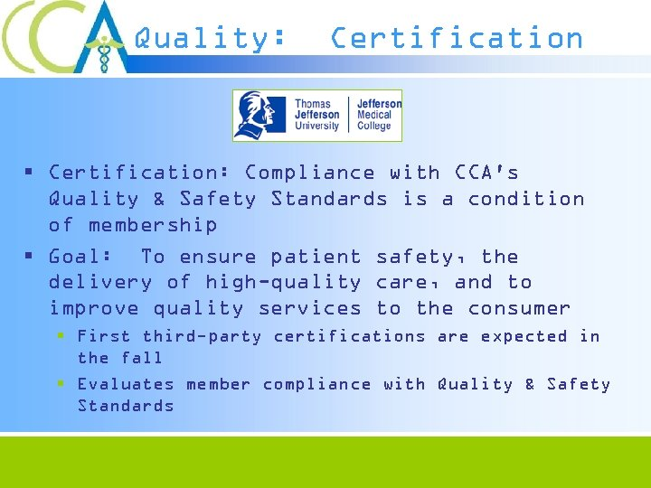 Quality: Certification § Certification: Compliance with CCA's Quality & Safety Standards is a condition