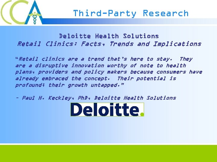 "Third-Party Research Deloitte Health Solutions Retail Clinics: Facts, Trends and Implications ""Retail clinics are"