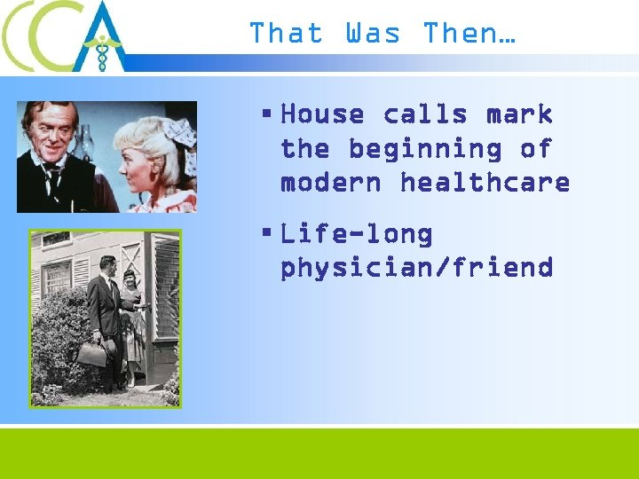 That Was Then… § House calls mark the beginning of modern healthcare § Life-long