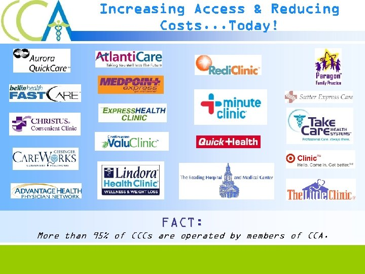 Increasing Access & Reducing Costs. . . Today! FACT: More than 95% of CCCs