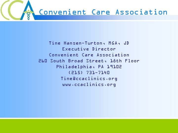 Convenient Care Association Tine Hansen-Turton, MGA, JD Executive Director Convenient Care Association 260 South