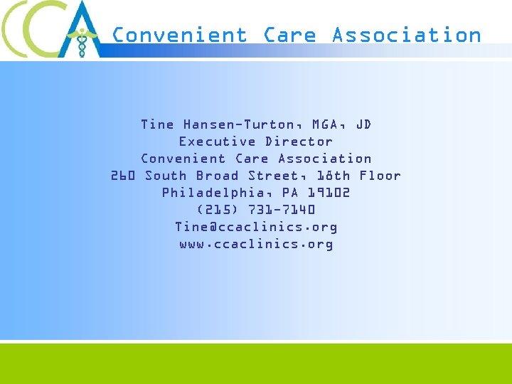 Convenient Care Association Tine Hansen-Turton, MGA, JD Executive Director Convenient Care Association 260 South