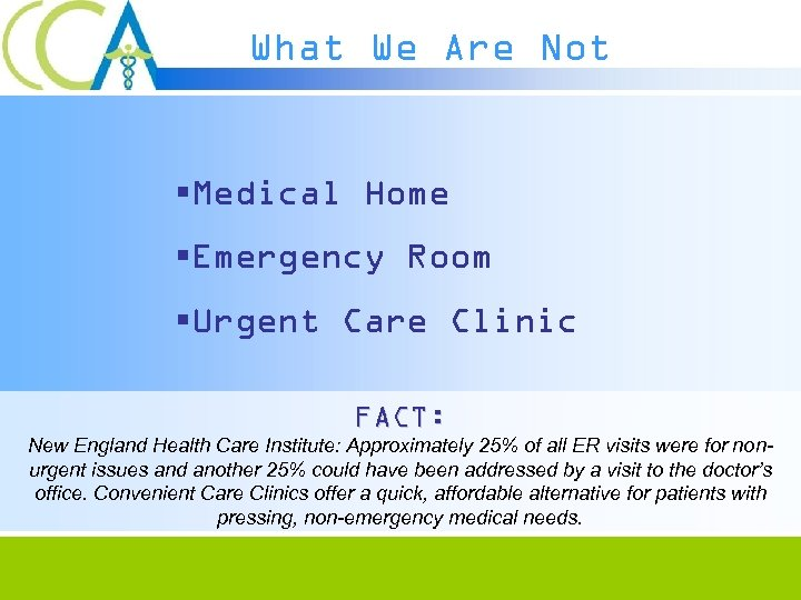 What We Are Not §Medical Home §Emergency Room §Urgent Care Clinic FACT: New England