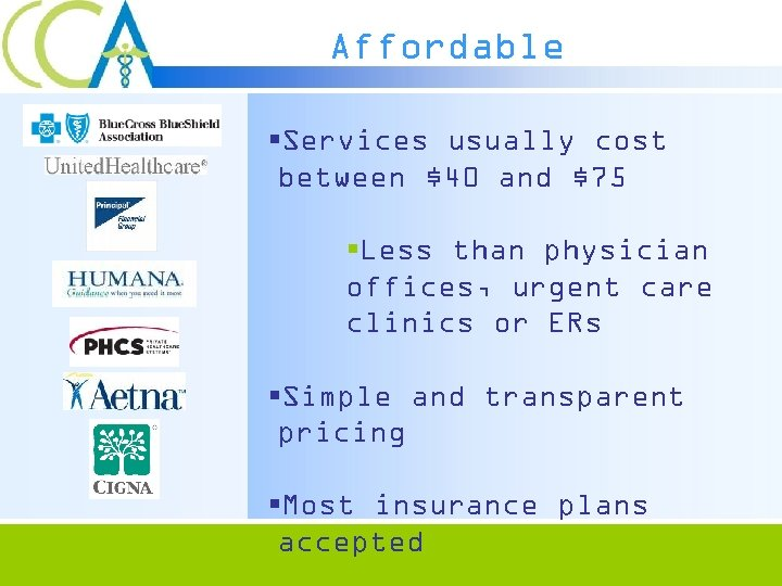 Affordable §Services usually cost between $40 and $75 §Less than physician offices, urgent care