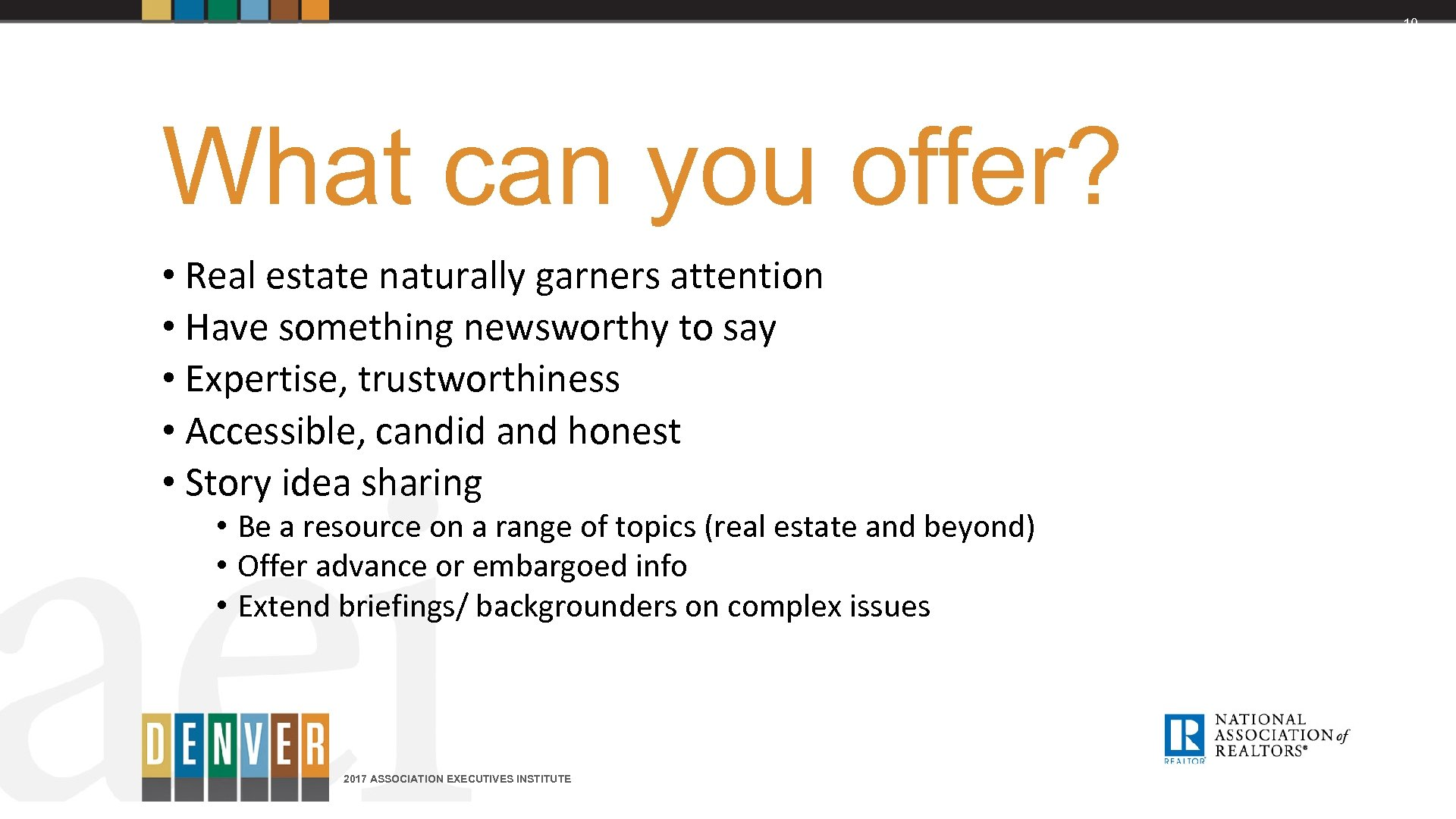 10 What can you offer? • Real estate naturally garners attention • Have something