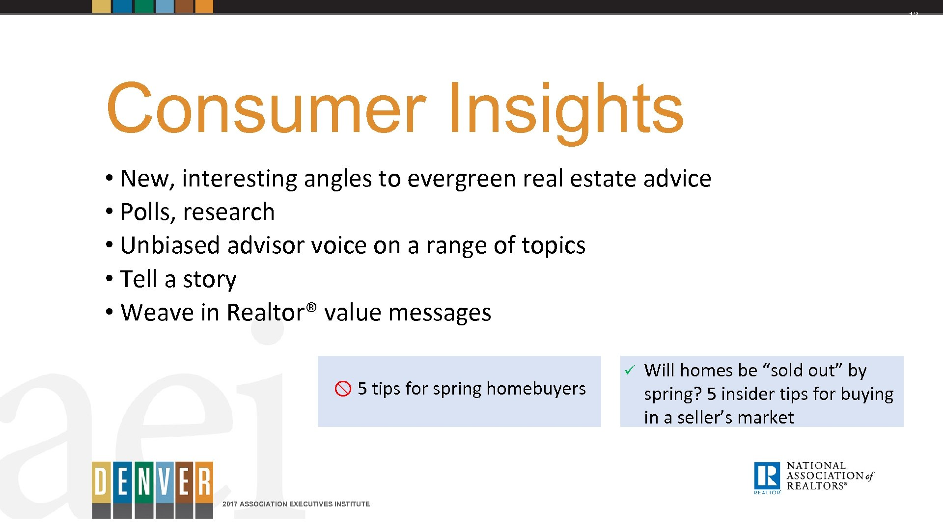 12 Consumer Insights • New, interesting angles to evergreen real estate advice • Polls,
