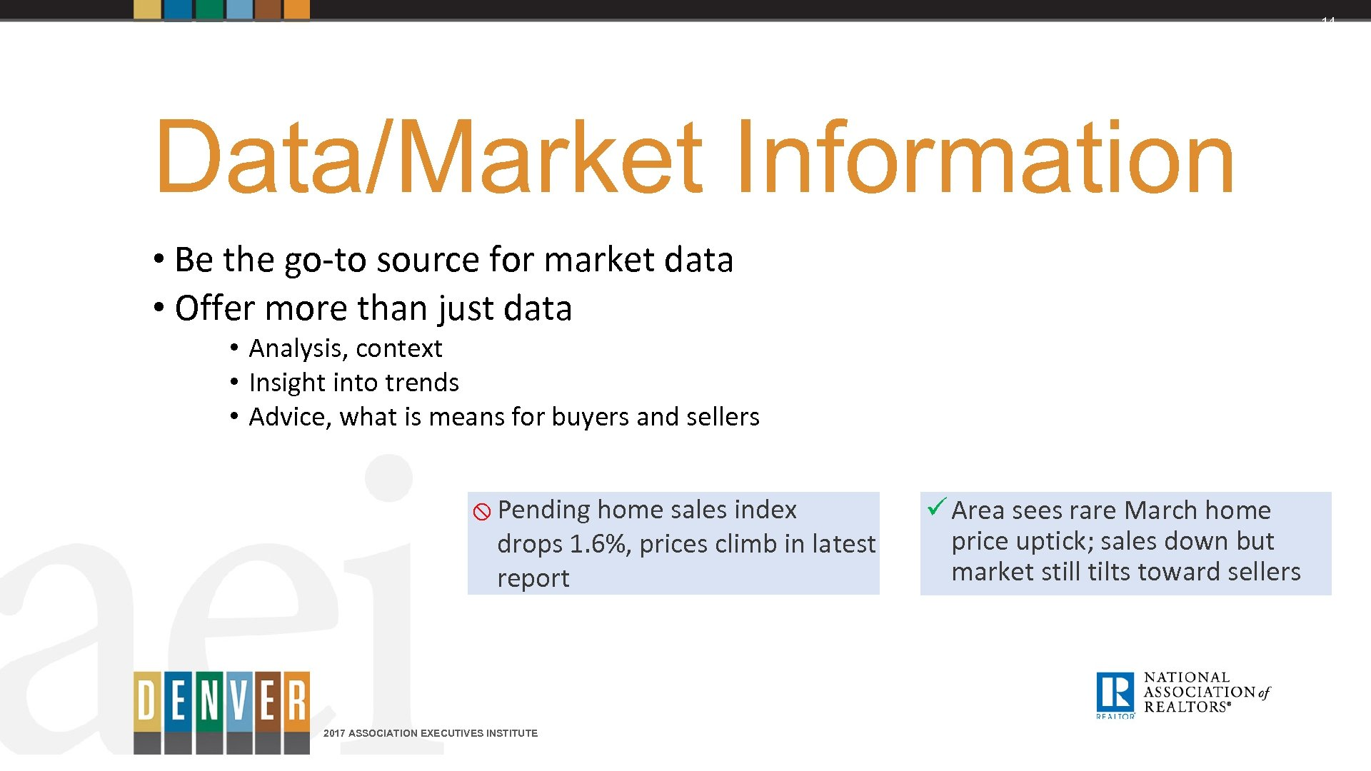 14 Data/Market Information • Be the go-to source for market data • Offer more