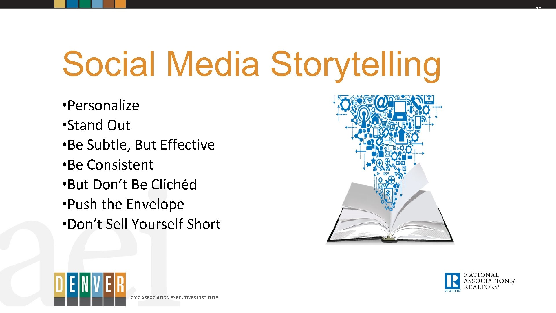 20 Social Media Storytelling • Personalize • Stand Out • Be Subtle, But Effective