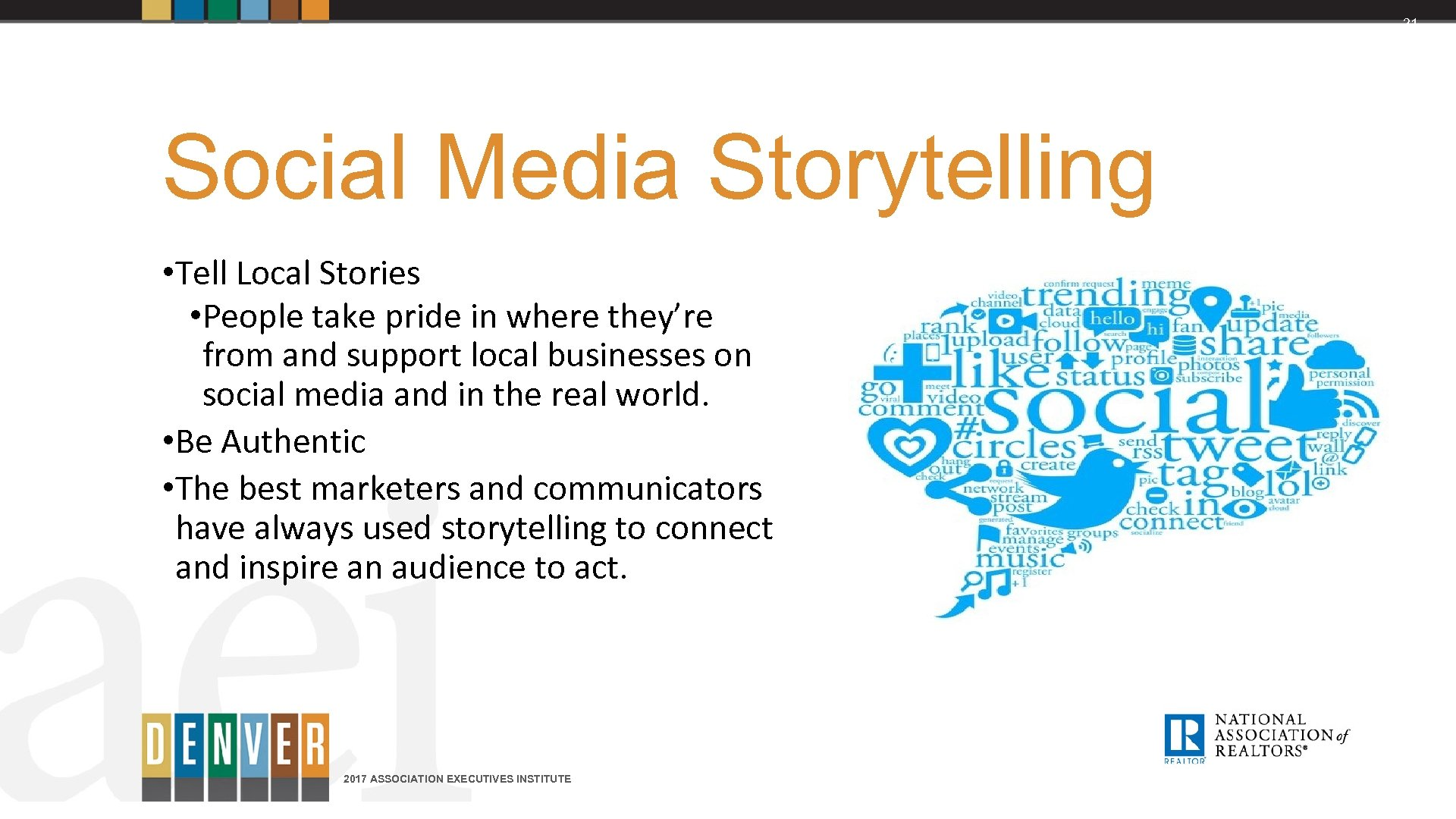 21 Social Media Storytelling • Tell Local Stories • People take pride in where