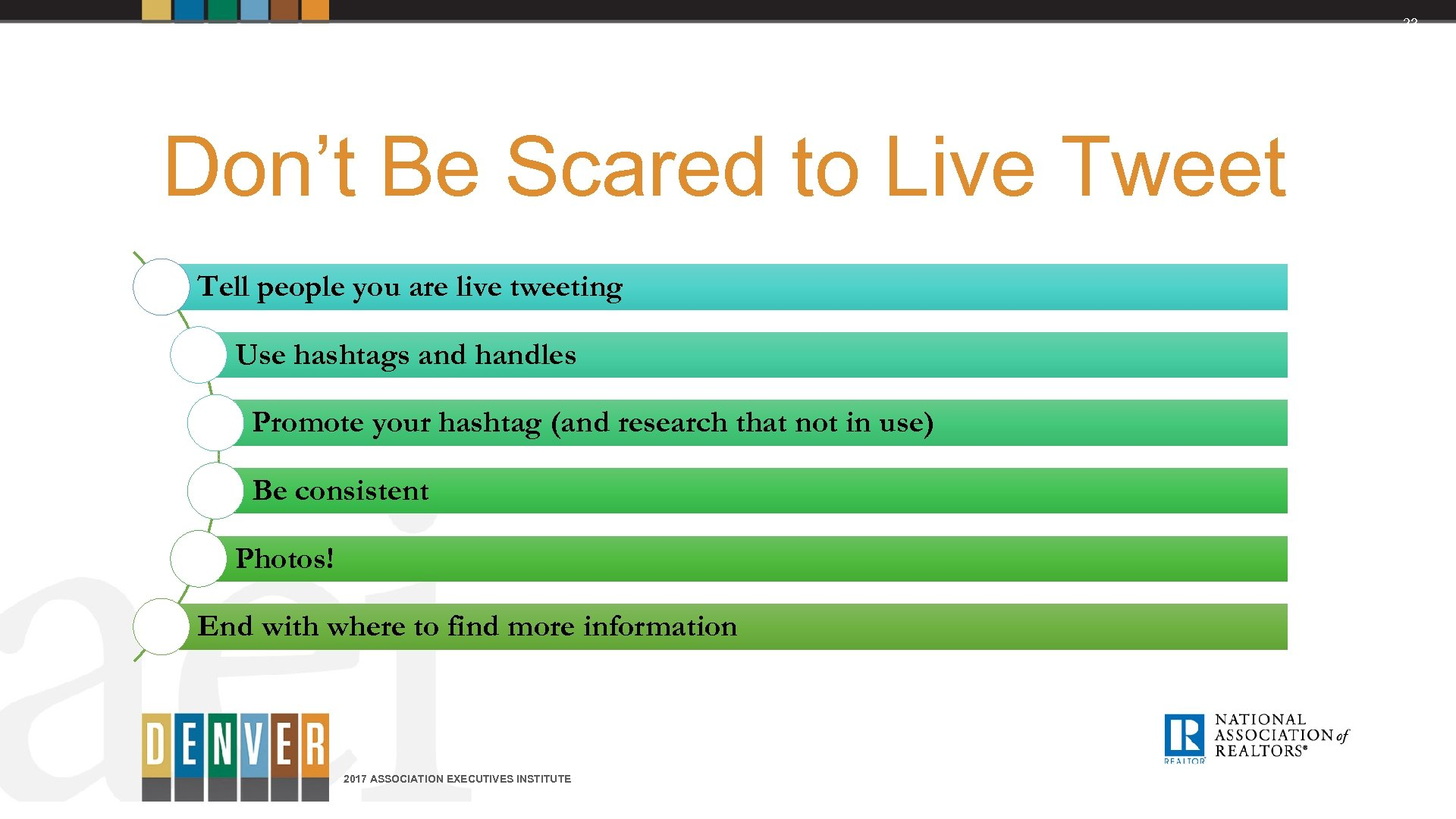 23 Don't Be Scared to Live Tweet Tell people you are live tweeting Use