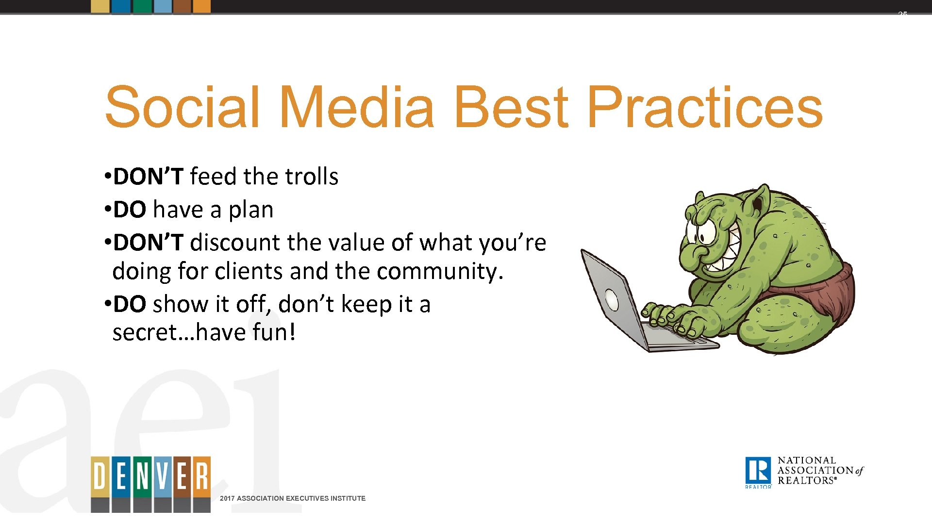 25 Social Media Best Practices • DON'T feed the trolls • DO have a