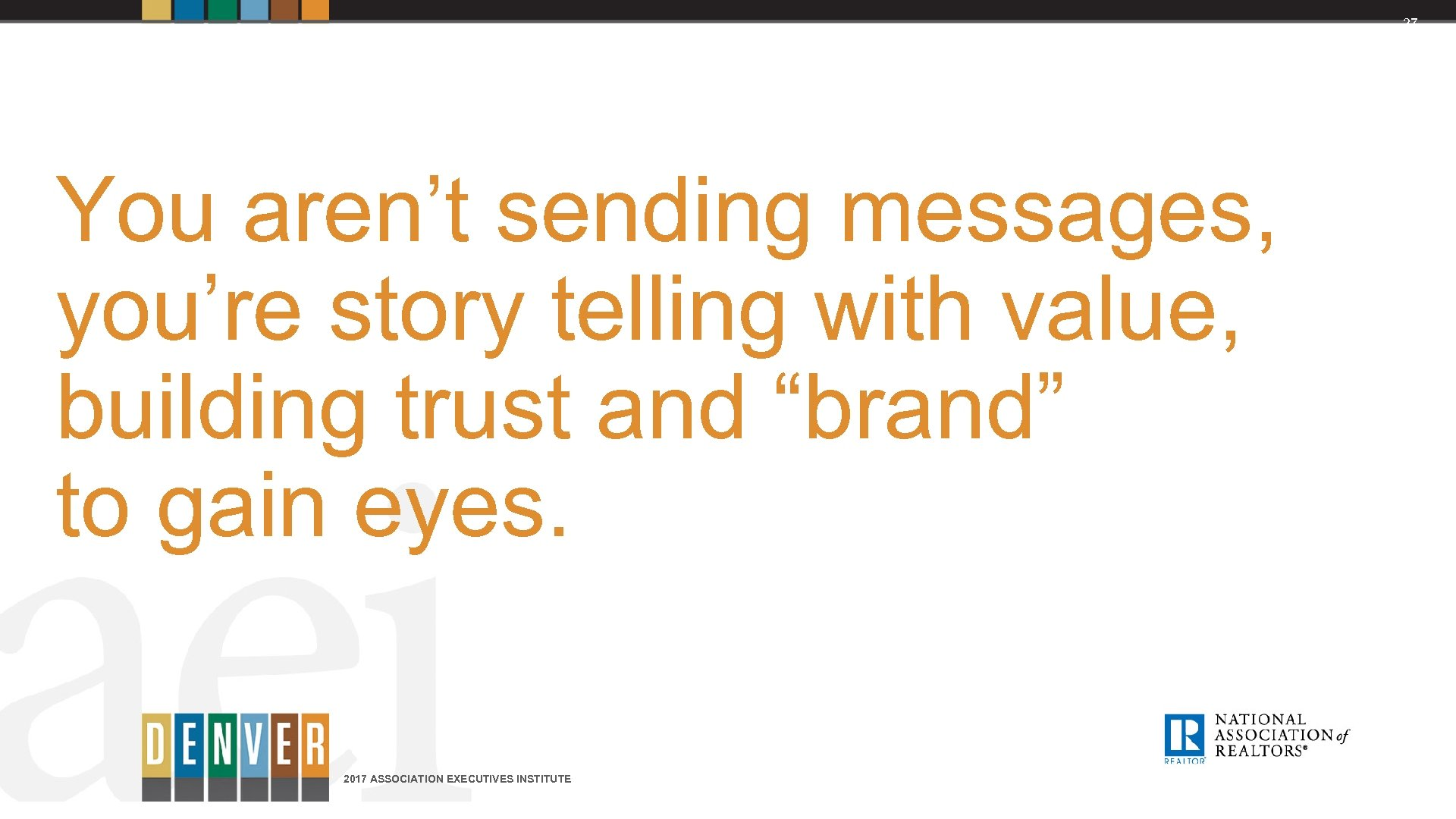 "27 You aren't sending messages, you're story telling with value, building trust and ""brand"""