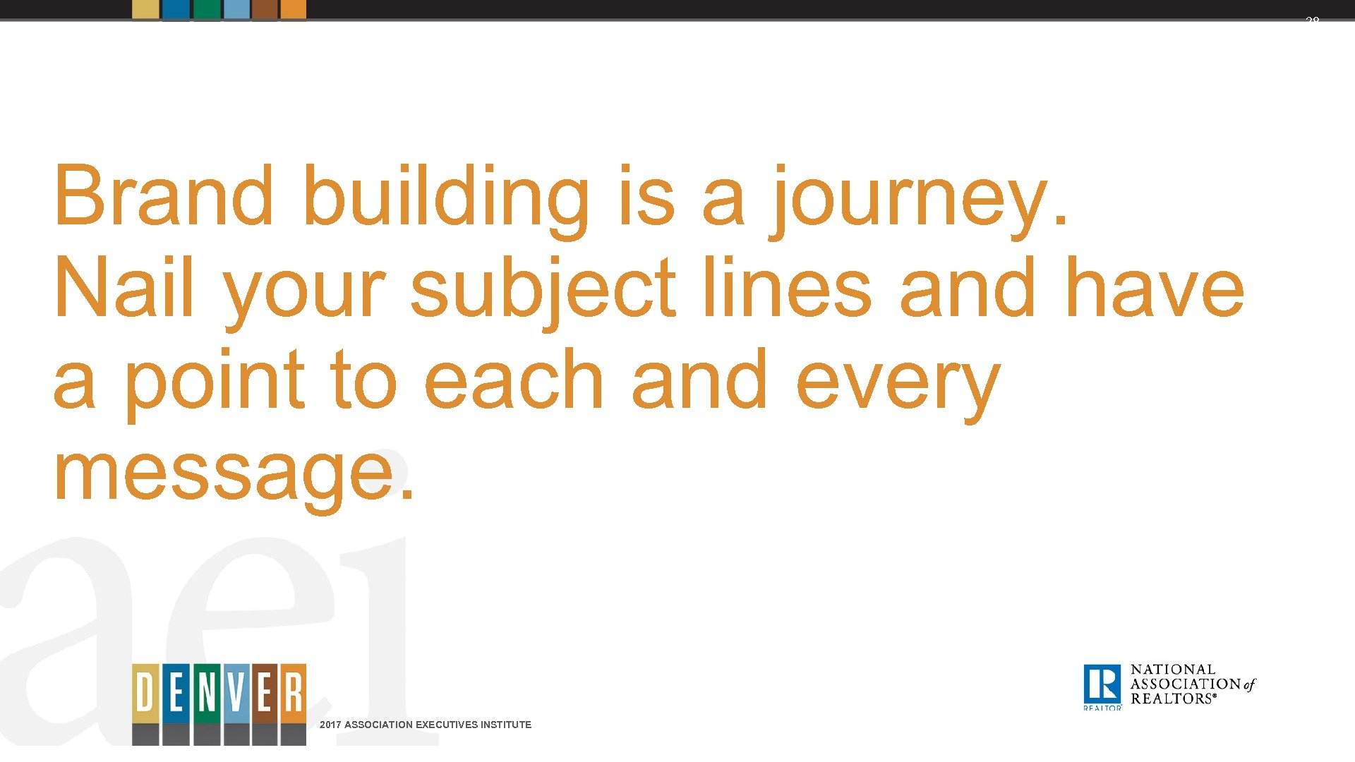 28 Brand building is a journey. Nail your subject lines and have a point