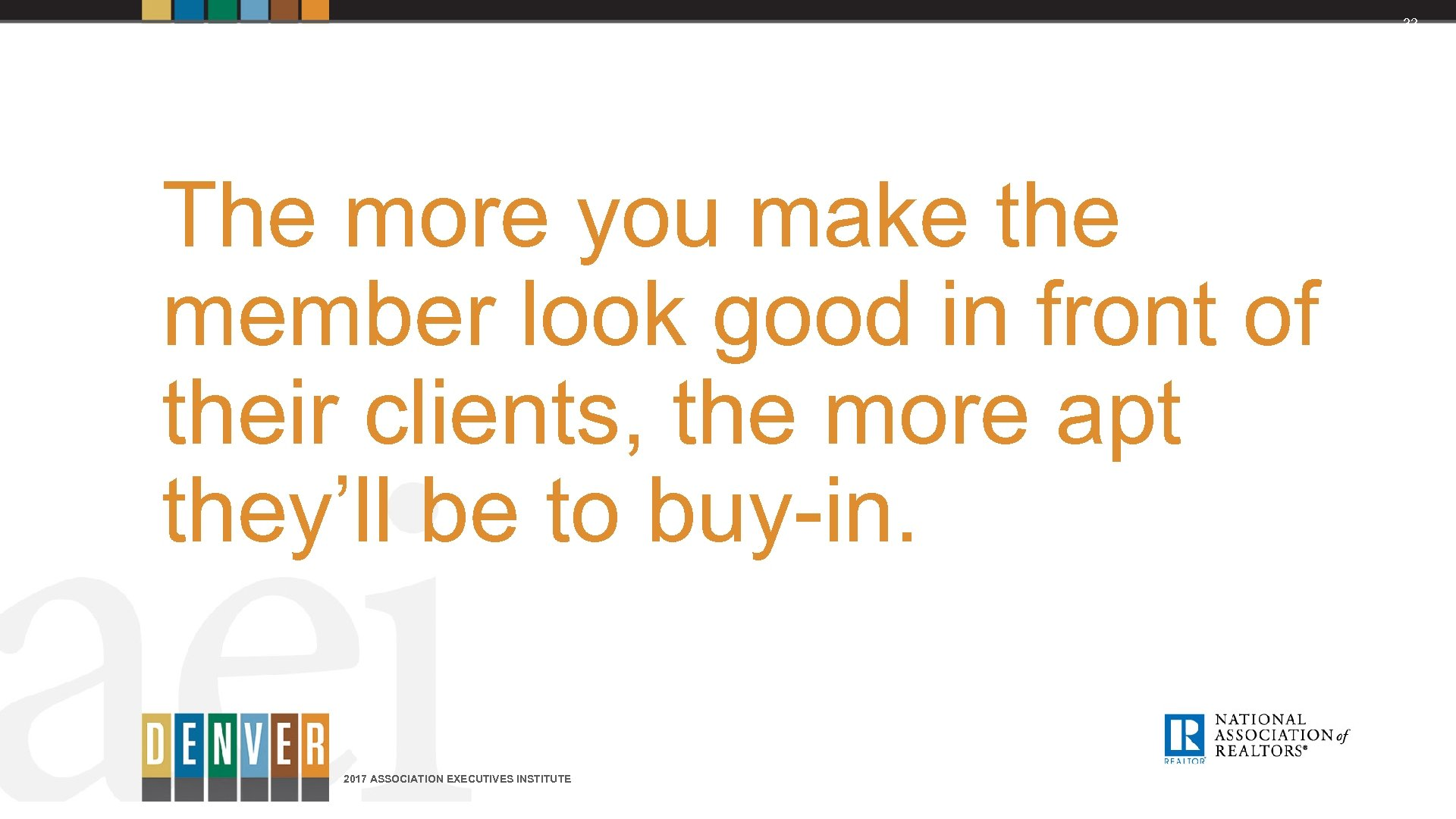 32 The more you make the member look good in front of their clients,