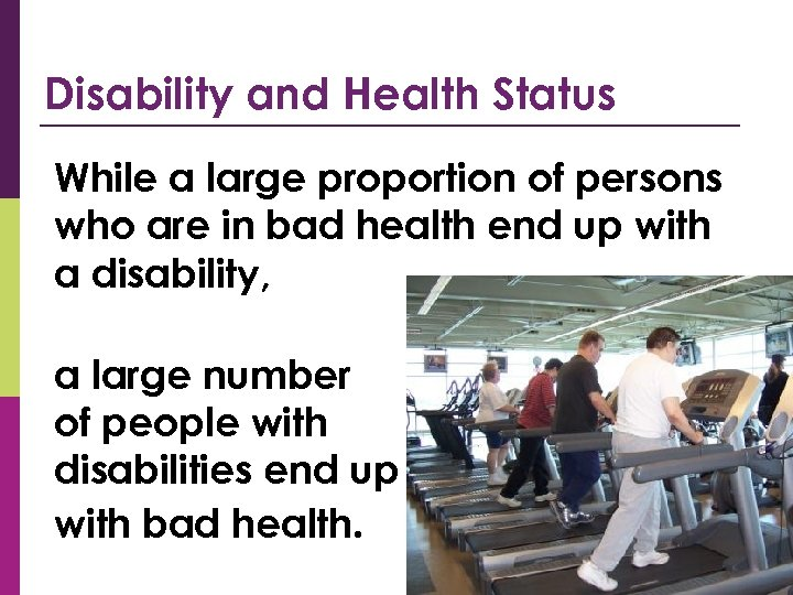 Disability and Health Status While a large proportion of persons who are in bad